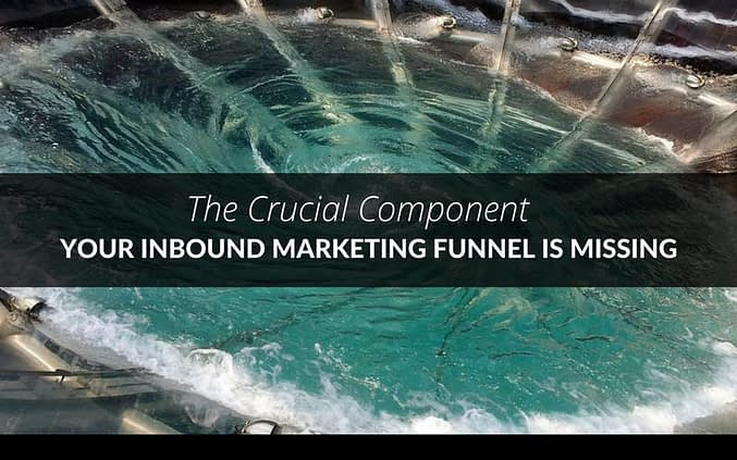 The Crucial Component Your Inbound Marketing Funnel is Missing 13