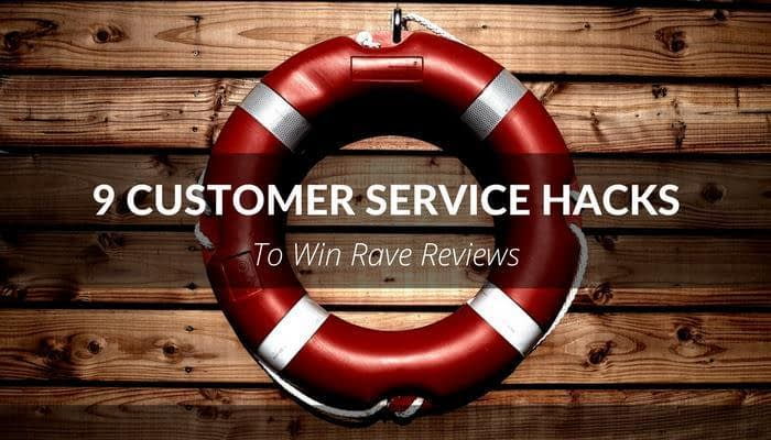 9 Customer Service Hacks to Win Rave Reviews 1