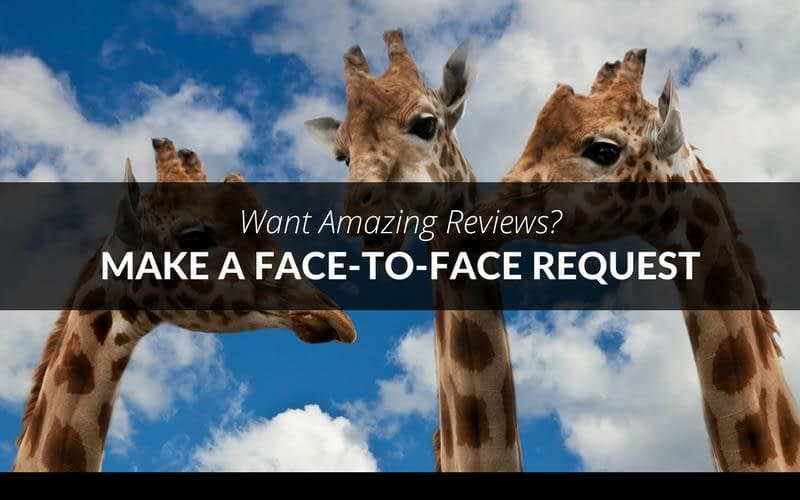 Want Amazing Reviews? Make a Face-to-Face Request 1