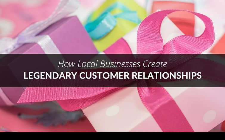 How Local Businesses Create Legendary Customer Relationships 1